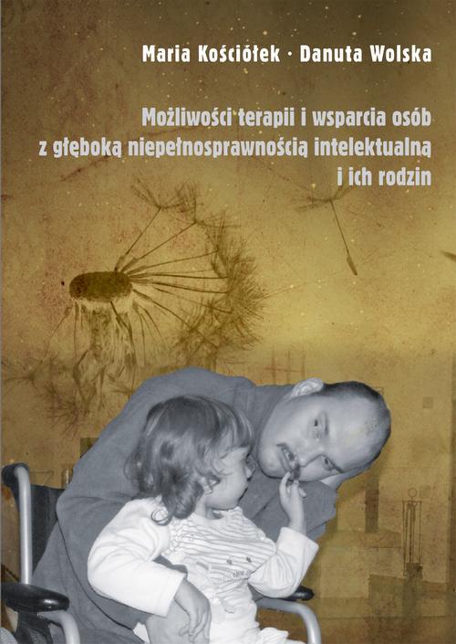 Możliwości teraoii i wsparcia osób z głęboką niepełnosprawnością intelektualną i ich rodzin