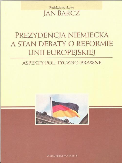 Prezydencja niemiecka a stan debaty o reformie Unii Europejskiej