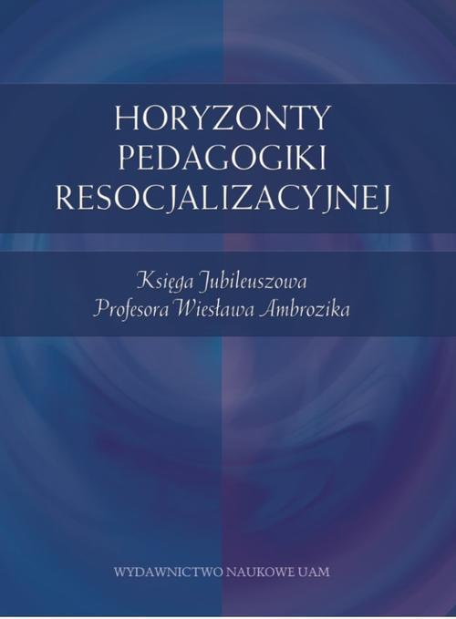 Horyzonty pedagogiki resocjalizacyjnej