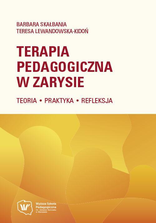 Terapia pedagogiczna w zarysie. Teoria – praktyka – refleksja