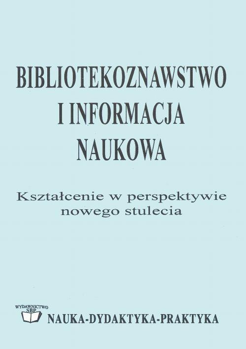 Bibliotekoznawstwo i informacja naukowa: kształcenie w perspektywie nowego stulecia