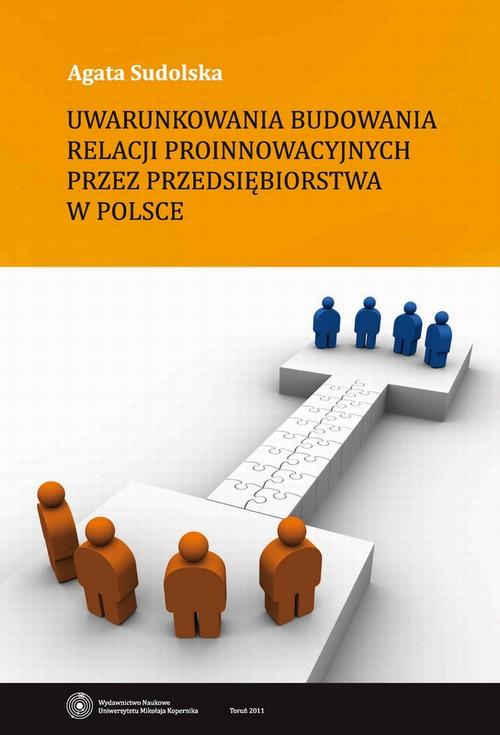 Uwarunkowania budowania relacji proinnowacyjnych przez przedsi�biorstwa w Polsce