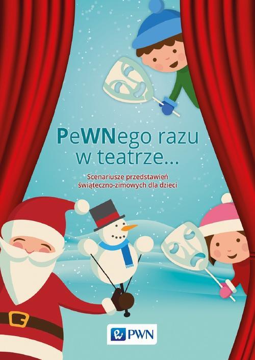 PeWNego razu w teatrze… Scenariusze przedstawień świąteczno-zimowych dla dzieci