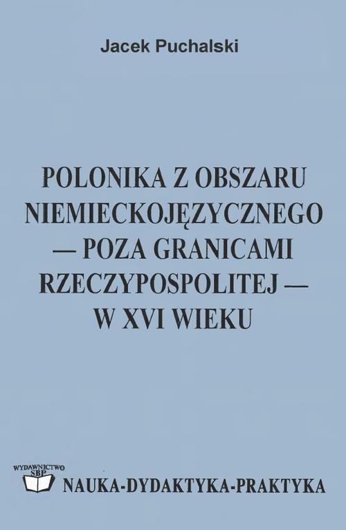 Polonika z obszaru niemieckojęzycznego poza granicami Rzeczypospolitej w XVI wieku