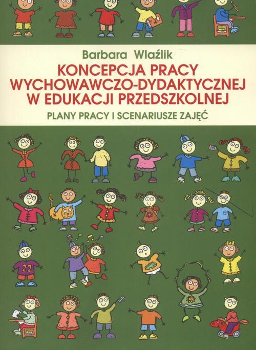 Koncepcja pracy wychowawczo-dydaktycznej w edukacji przedszkolnej. Plany pracy i scenariusze zajęć