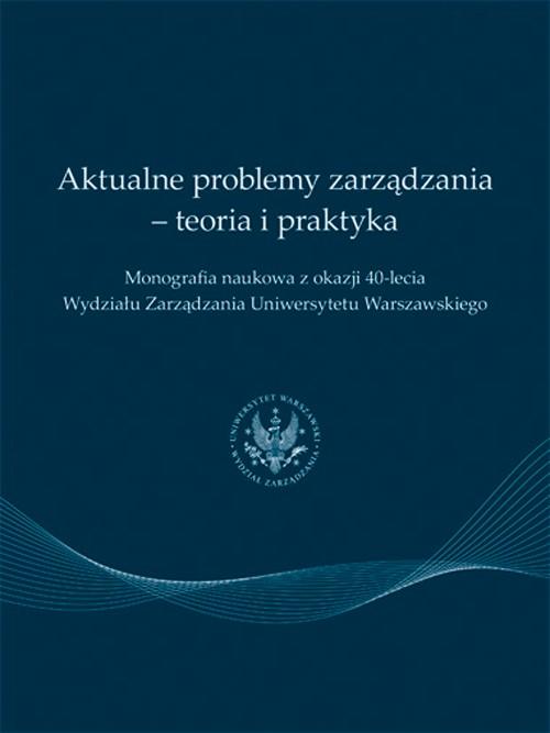 Aktualne problemy zarządzania - teoria i praktyka