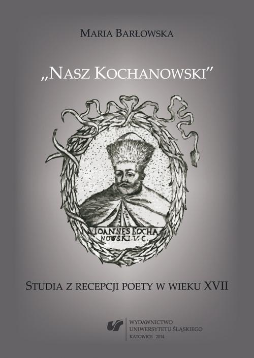"""""""Nasz Kochanowski"""" - 01 Dwie """"rzeczy przy pogrzebie"""". Glosa do recepcji prozy Jana Kochanowskiego"""
