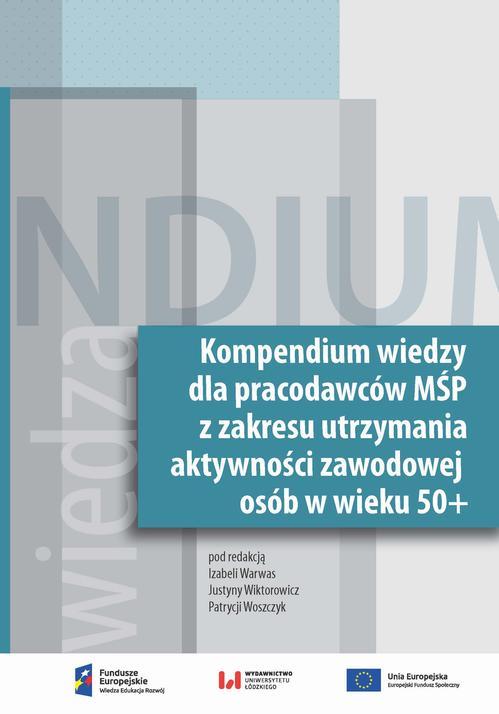 Kompendium wiedzy dla pracodawców MŚP z zakresu zakresie utrzymania aktywności zawodowej osób w wieku 50+