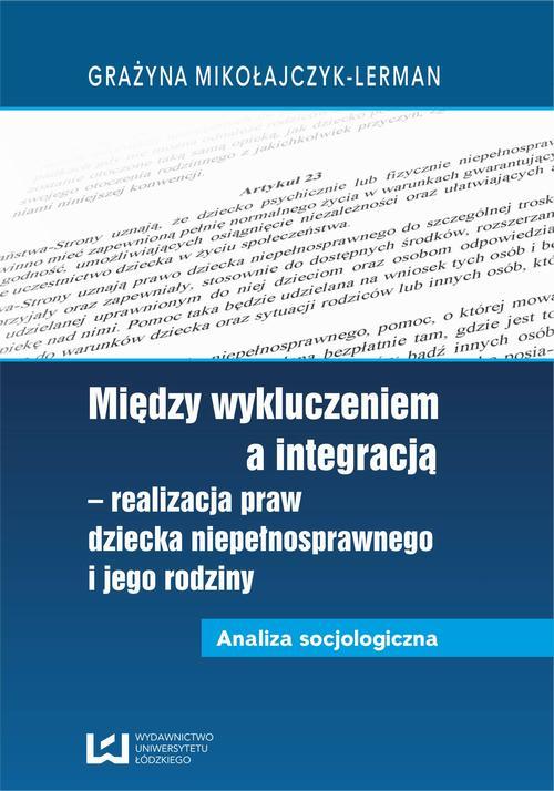 Między wykluczeniem a integracją - realizacja praw dziecka niepełnosprawnego i jego rodziny. Analiza socjologiczna