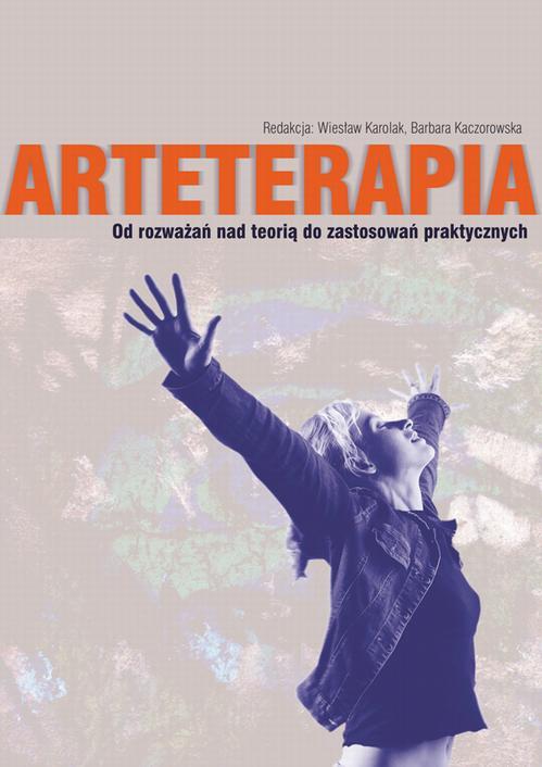 Arteterapia Od rozważań nad teorią do zastosowań praktycznych