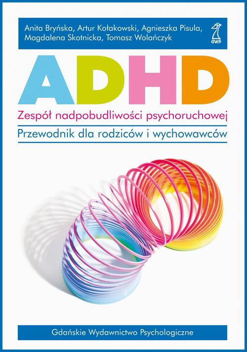 ADHD. Zespół nadpobudliwości psychoruchowej. Przewodnik dla rodziców i wychowawców.