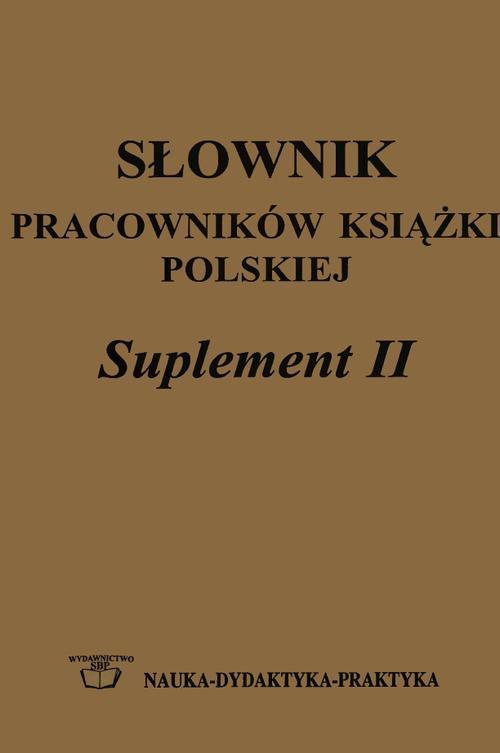 Słownik pracowników książki polskiej. Suplement 2