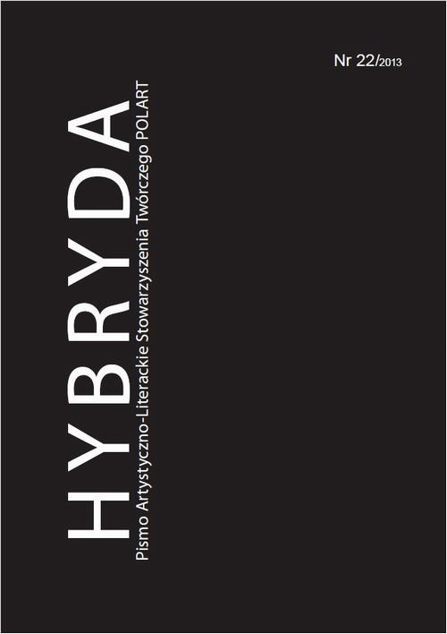 Hybryda Pismo Artystyczno-Literackie Stowarzyszenia Twórczego POLART Nr 22/2013