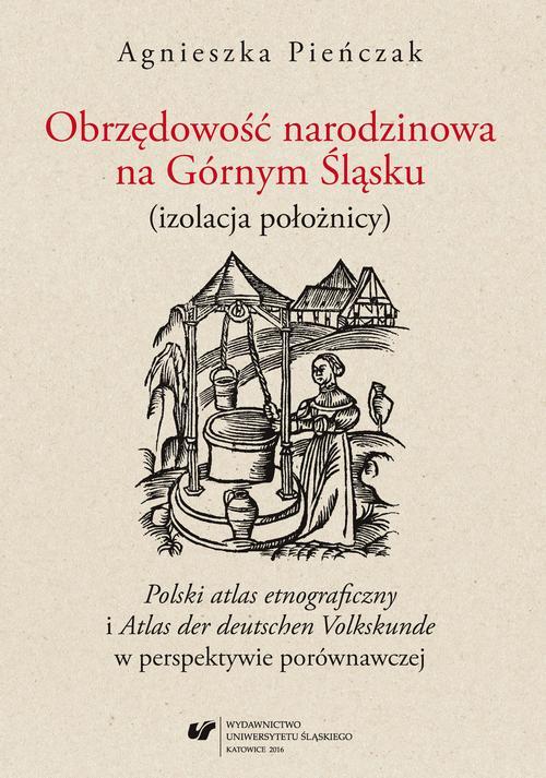 """Obrzędowość narodzinowa na Górnym Śląsku (izolacja położnicy). """"Polski atlas etnograficzny"""" i """"Atlas der deutschen Volkskunde"""" w perspektywie porównawczej - 03 Obrzędowość narodzinowa  w perspektywie etnologicznej"""