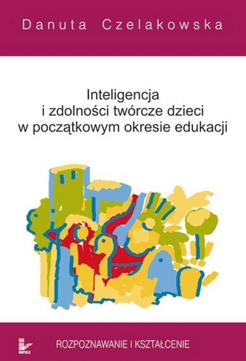 Inteligencja i zdolności twórcze dzieci w początkowym okresie edukacji