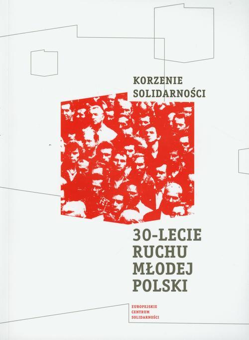 Korzenie Solidarności 30 lecie Ruchu Młodej Polski