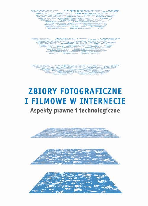 Zbiory fotograficzne i filmowe w Internecie: aspekty prawne i technologiczne