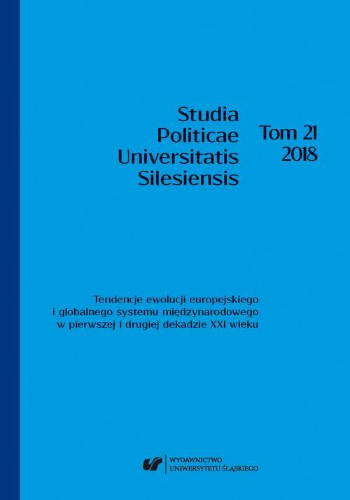 """""""Studia Politicae Universitatis Silesiensis"""". T. 21: Tendencje ewolucji europejskiego i globalnego systemu międzynarodowego w pierwszej i drugiej dekadzie XXI wieku"""