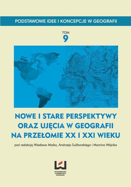 Nowe i stare perspektywy oraz ujęcia w geografii na przełomie XX i XXI wieku