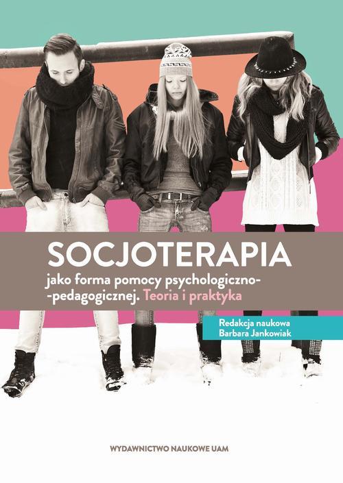 Socjoterapia jako forma pomocy psychologiczno-pedagogicznej. Teoria i praktyka